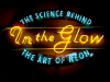 In the Glow: The Science Behind the Art of Neon